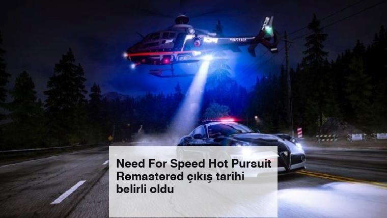 Need For Speed Hot Pursuit Remastered çıkış tarihi belirli oldu