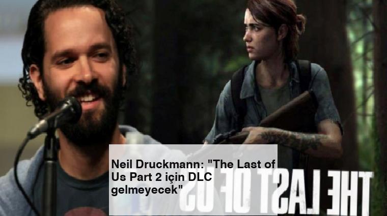 """Neil Druckmann: """"The Last of Us Part 2 için DLC gelmeyecek"""""""