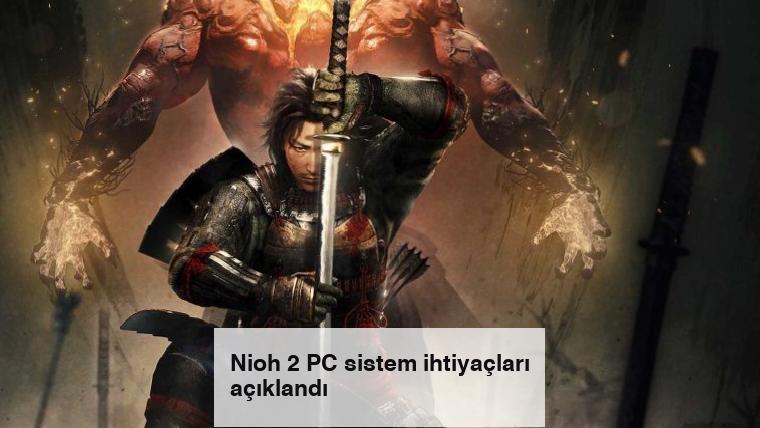 Nioh 2 PC sistem ihtiyaçları açıklandı