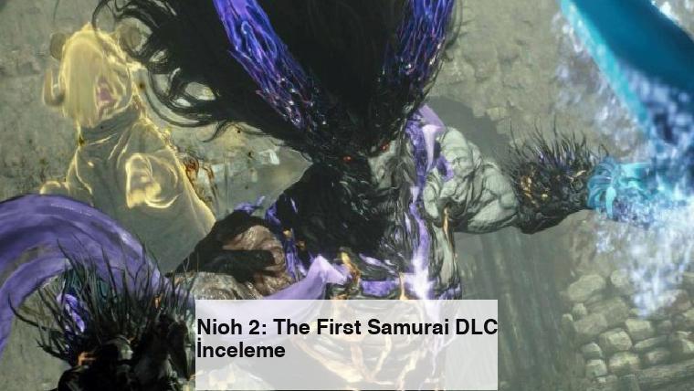 Nioh 2: The First Samurai DLC İnceleme