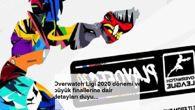 Overwatch Ligi 2020 dönemi ve büyük finallerine dair detayları duyurdu