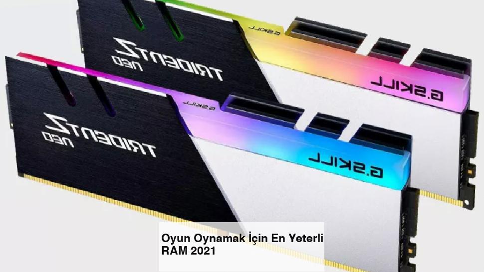Oyun Oynamak İçin En Yeterli RAM 2021