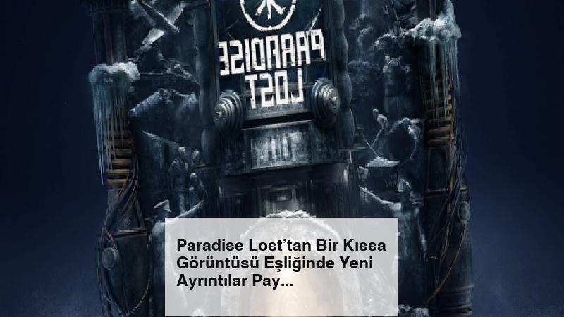 Paradise Lost'tan Bir Kıssa Görüntüsü Eşliğinde Yeni Ayrıntılar Paylaşıldı