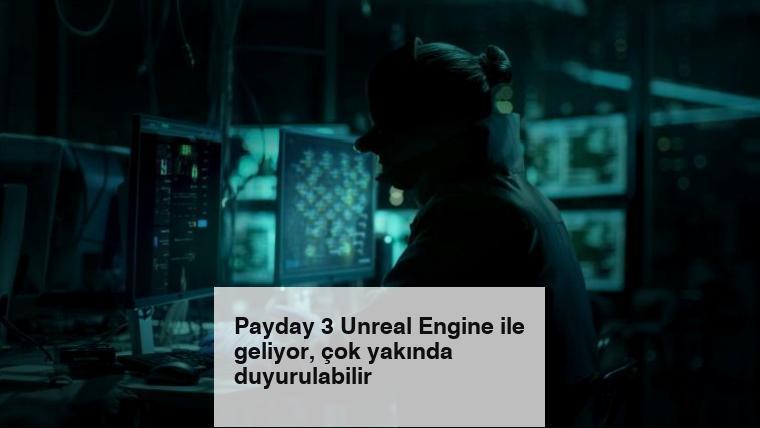 Payday 3 Unreal Engine ile geliyor, çok yakında duyurulabilir