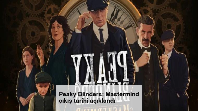 Peaky Blinders: Mastermind çıkış tarihi açıklandı