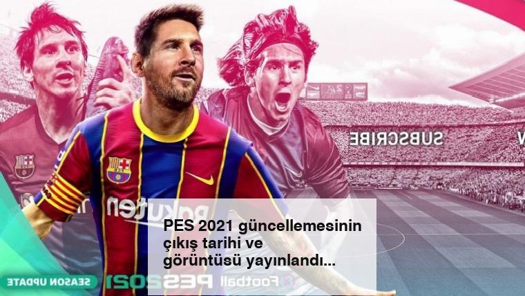 PES 2021 güncellemesinin çıkış tarihi ve görüntüsü yayınlandı