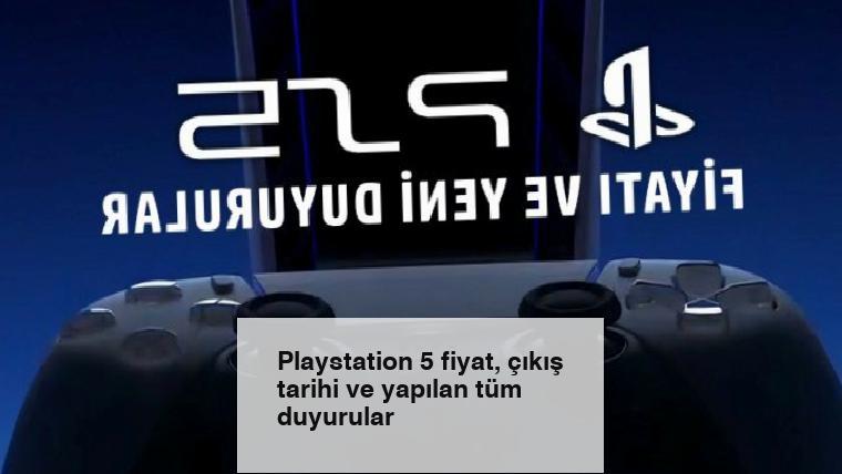 Playstation 5 fiyat, çıkış tarihi ve yapılan tüm duyurular