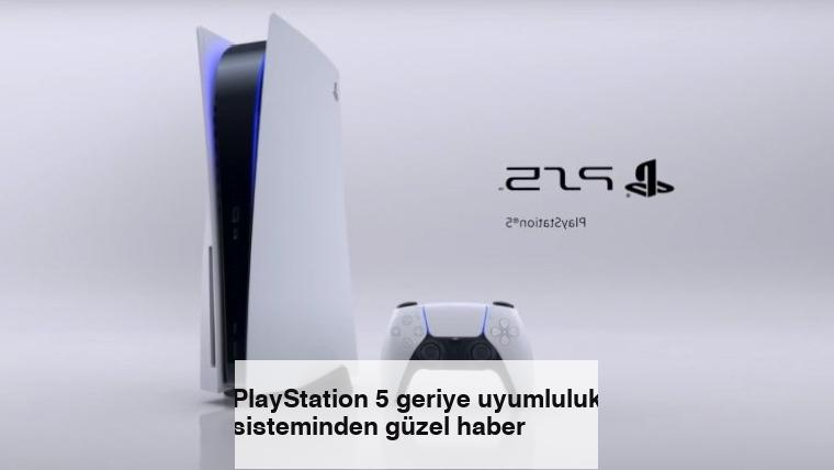 PlayStation 5 geriye uyumluluk sisteminden güzel haber