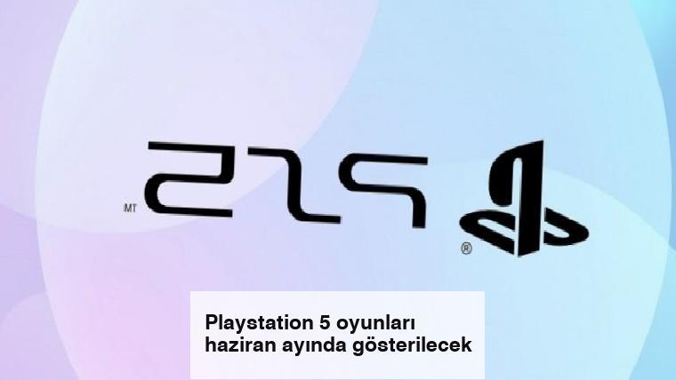 Playstation 5 oyunları haziran ayında gösterilecek
