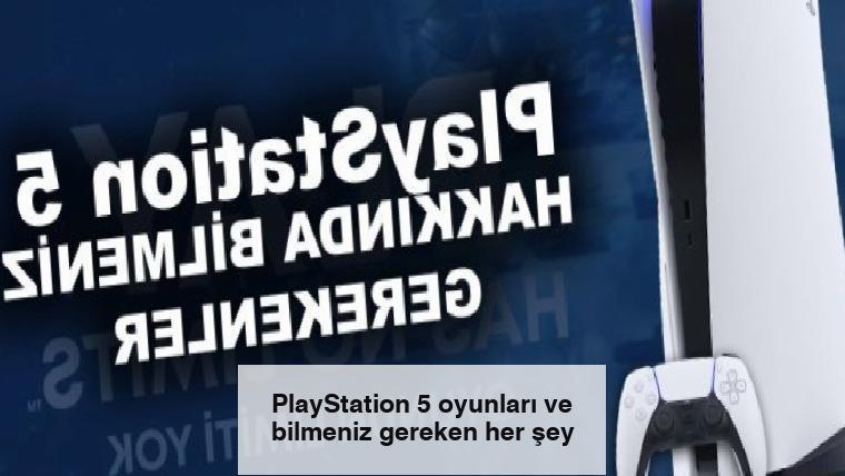 PlayStation 5 oyunları ve bilmeniz gereken her şey
