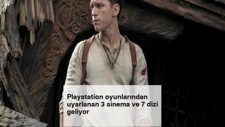 Playstation oyunlarından uyarlanan 3 sinema ve 7 dizi geliyor