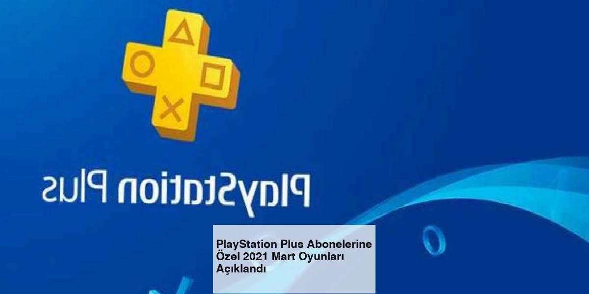 PlayStation Plus Abonelerine Özel 2021 Mart Oyunları Açıklandı