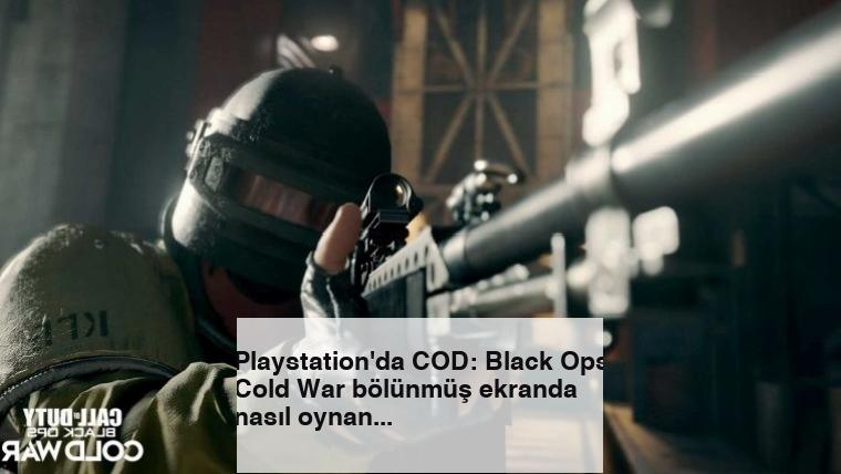 Playstation'da COD: Black Ops Cold War bölünmüş ekranda nasıl oynanır?