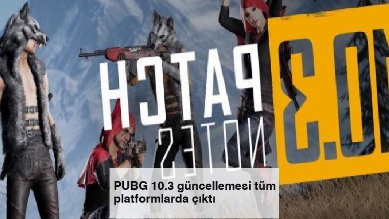 PUBG 10.3 güncellemesi tüm platformlarda çıktı