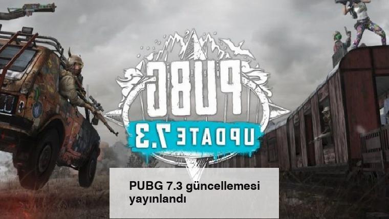 PUBG 7.3 güncellemesi yayınlandı