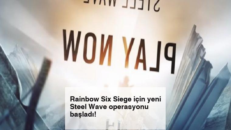 Rainbow Six Siege için yeni Steel Wave operasyonu başladı!