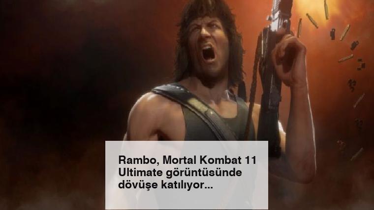 Rambo, Mortal Kombat 11 Ultimate görüntüsünde dövüşe katılıyor