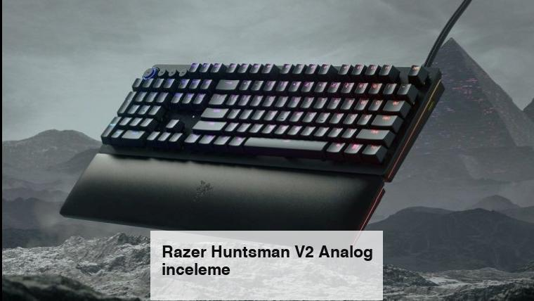 Razer Huntsman V2 Analog inceleme