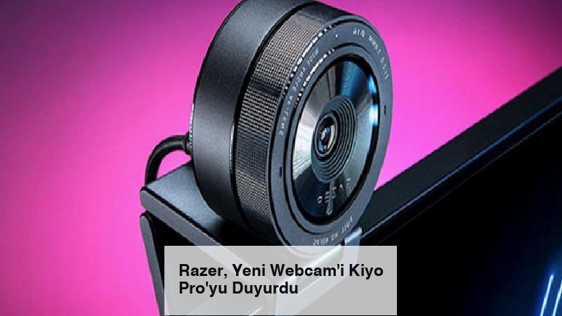 Razer, Yeni Webcam'i Kiyo Pro'yu Duyurdu
