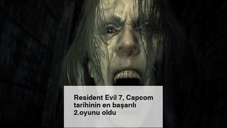 Resident Evil 7, Capcom tarihinin en başarılı 2.oyunu oldu
