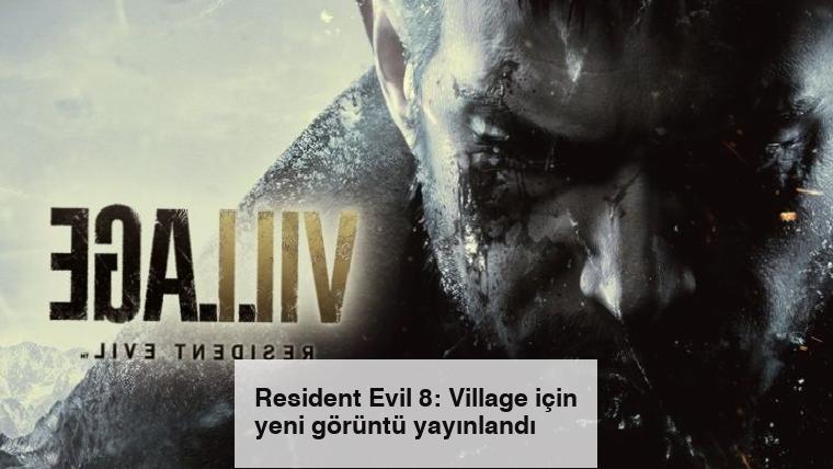 Resident Evil 8: Village için yeni görüntü yayınlandı