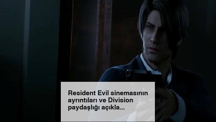 Resident Evil sinemasının ayrıntıları ve Division paydaşlığı açıklandı