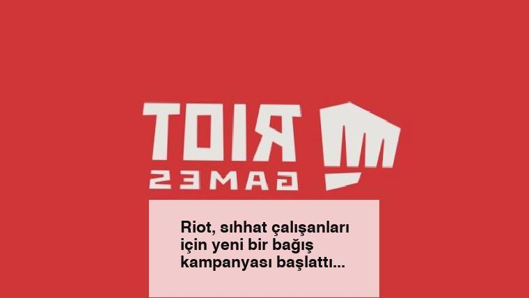 Riot, sıhhat çalışanları için yeni bir bağış kampanyası başlattı