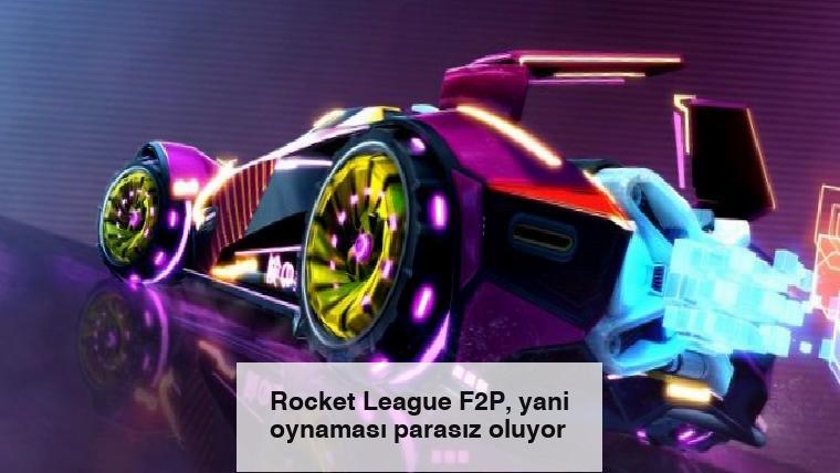 Rocket League F2P, yani oynaması parasız oluyor