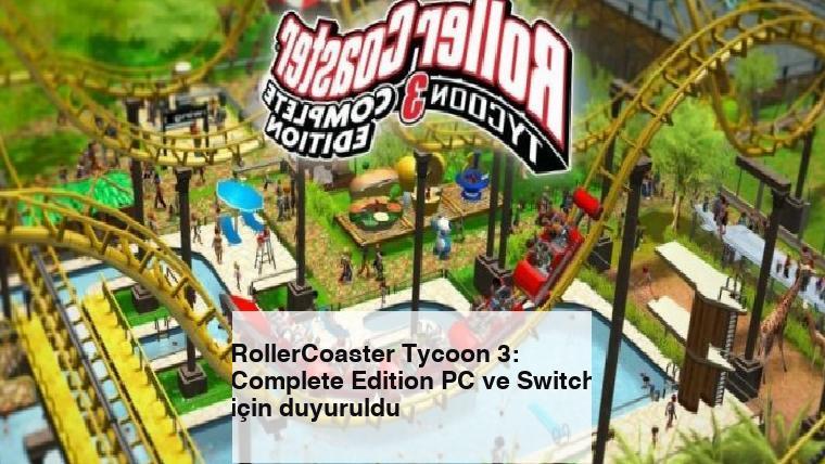 RollerCoaster Tycoon 3: Complete Edition PC ve Switch için duyuruldu