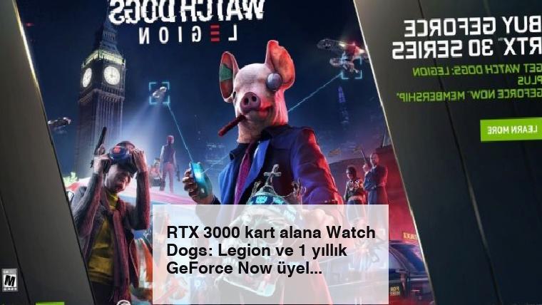 RTX 3000 kart alana Watch Dogs: Legion ve 1 yıllık GeForce Now üyeliği ücretsiz