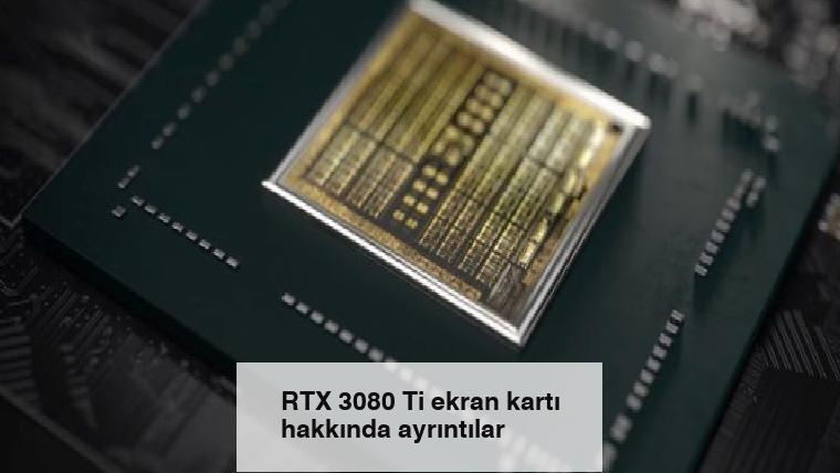 RTX 3080 Ti ekran kartı hakkında ayrıntılar