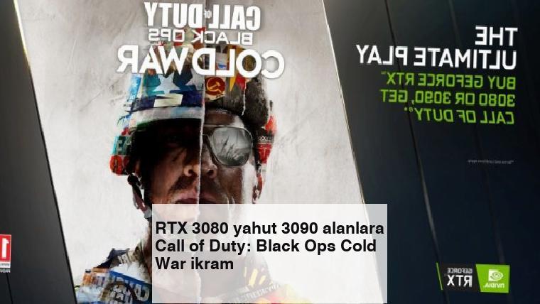 RTX 3080 yahut 3090 alanlara Call of Duty: Black Ops Cold War ikram