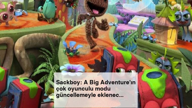 Sackboy: A Big Adventure'ın çok oyunculu modu güncellemeyle eklenecek