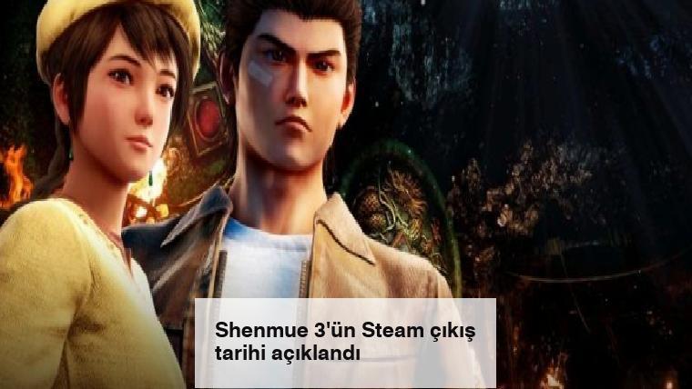 Shenmue 3'ün Steam çıkış tarihi açıklandı