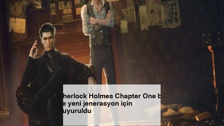 Sherlock Holmes Chapter One bu ve yeni jenerasyon için duyuruldu
