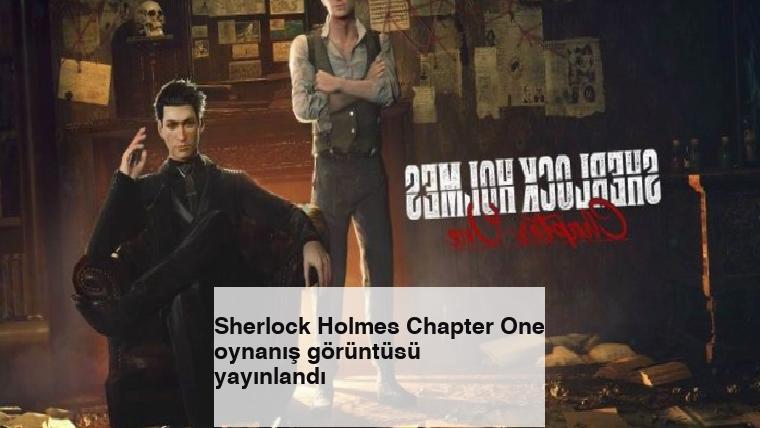 Sherlock Holmes Chapter One oynanış görüntüsü yayınlandı