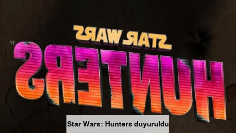 Star Wars: Hunters duyuruldu