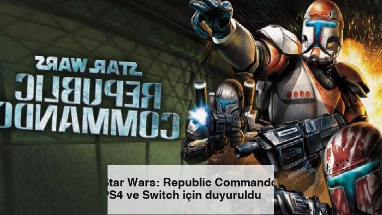 Star Wars: Republic Commando, PS4 ve Switch için duyuruldu