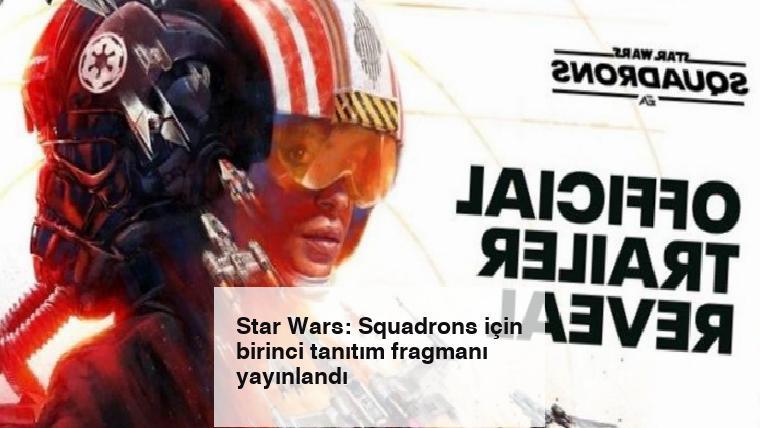 Star Wars: Squadrons için birinci tanıtım fragmanı yayınlandı
