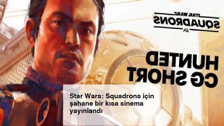 Star Wars: Squadrons için şahane bir kısa sinema yayınlandı