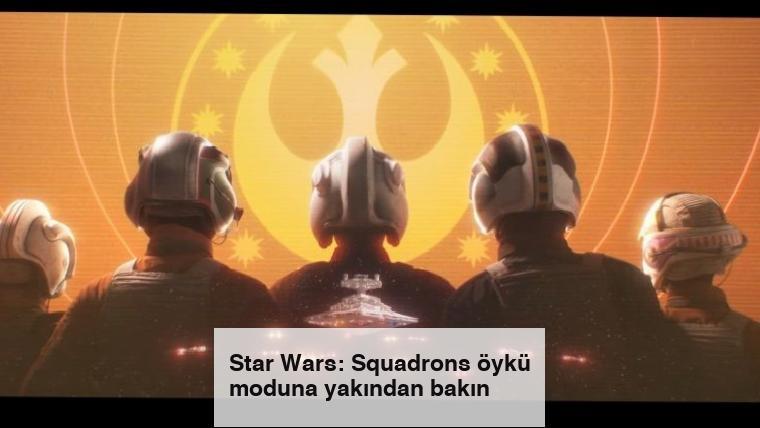 Star Wars: Squadrons öykü moduna yakından bakın