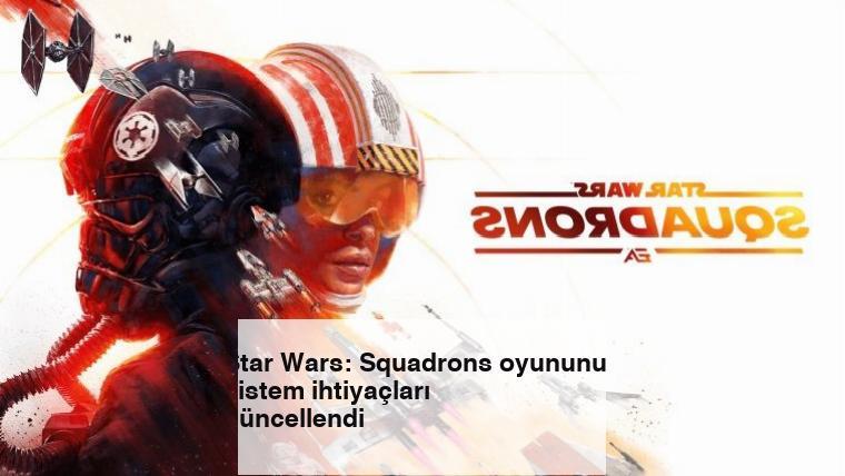 Star Wars: Squadrons oyununun sistem ihtiyaçları güncellendi