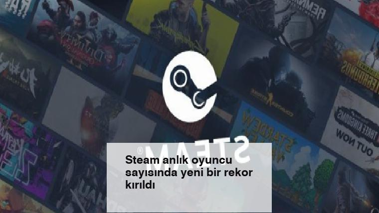 Steam anlık oyuncu sayısında yeni bir rekor kırıldı