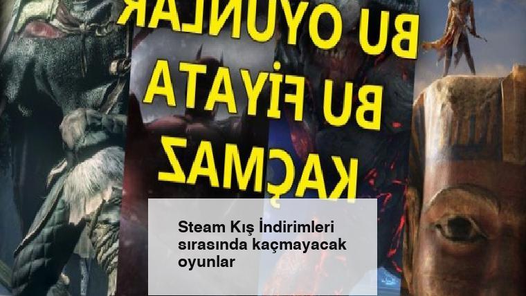 Steam Kış İndirimleri sırasında kaçmayacak oyunlar