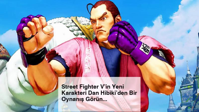 Street Fighter V'in Yeni Karakteri Dan Hibiki'den Bir Oynanış Görüntüsü Geldi
