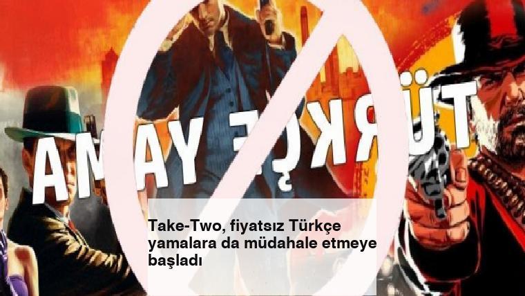 Take-Two, fiyatsız Türkçe yamalara da müdahale etmeye başladı