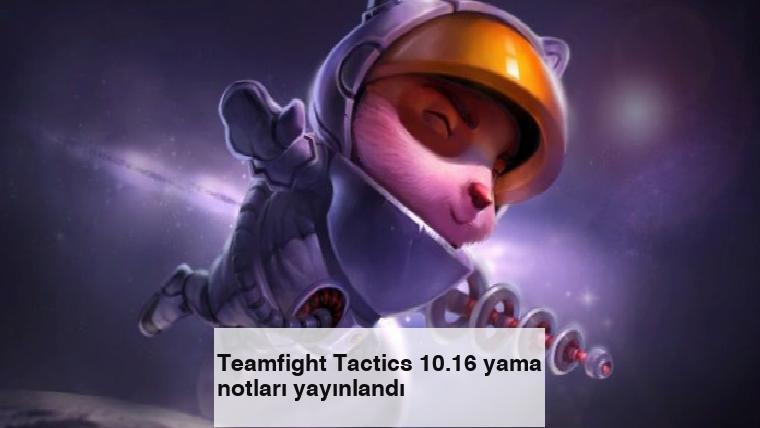 Teamfight Tactics 10.16 yama notları yayınlandı