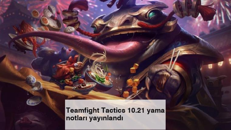 Teamfight Tactics 10.21 yama notları yayınlandı