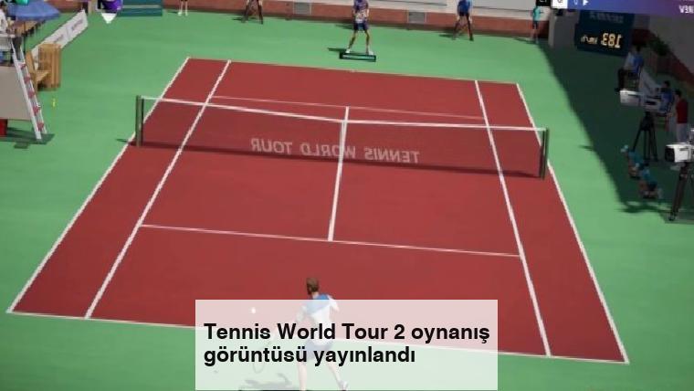 Tennis World Tour 2 oynanış görüntüsü yayınlandı