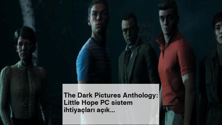 The Dark Pictures Anthology: Little Hope PC sistem ihtiyaçları açıklandı